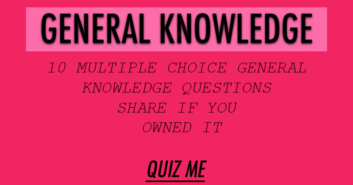 WeQYouA - 10 multiple choice general knowledge questions ...