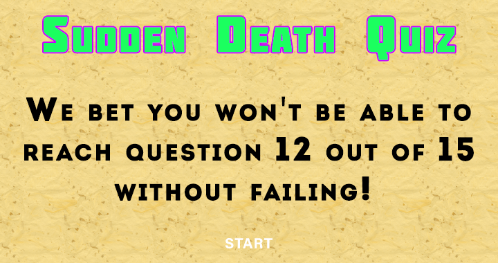 You will fail before reaching question 12.