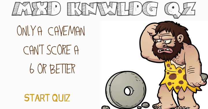 Caveman Quiz : Weqyoua mixed knowledge quiz only a caveman can t score