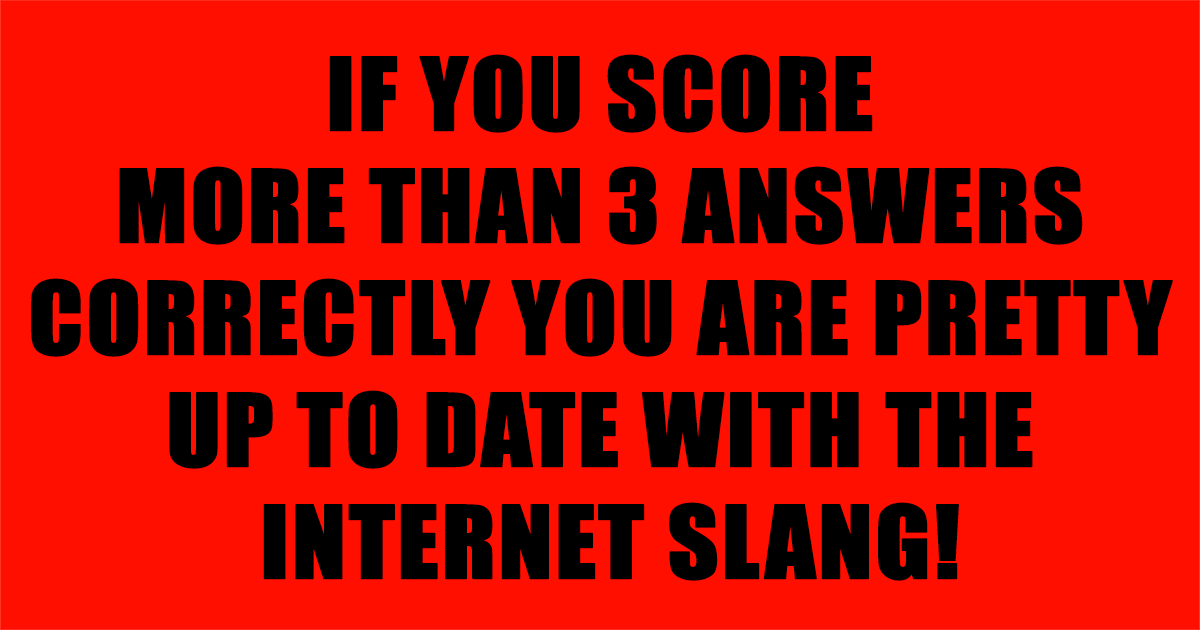 Are you up to date with the internet slang?