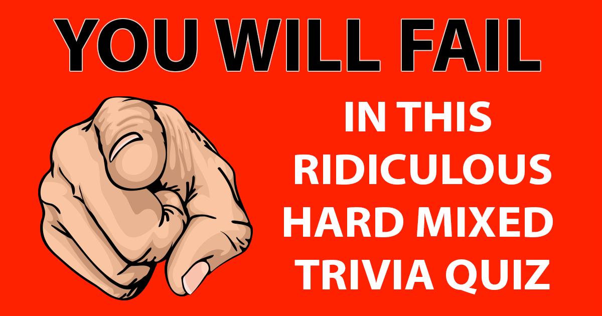 Ridiculous hard mixed trivia quiz