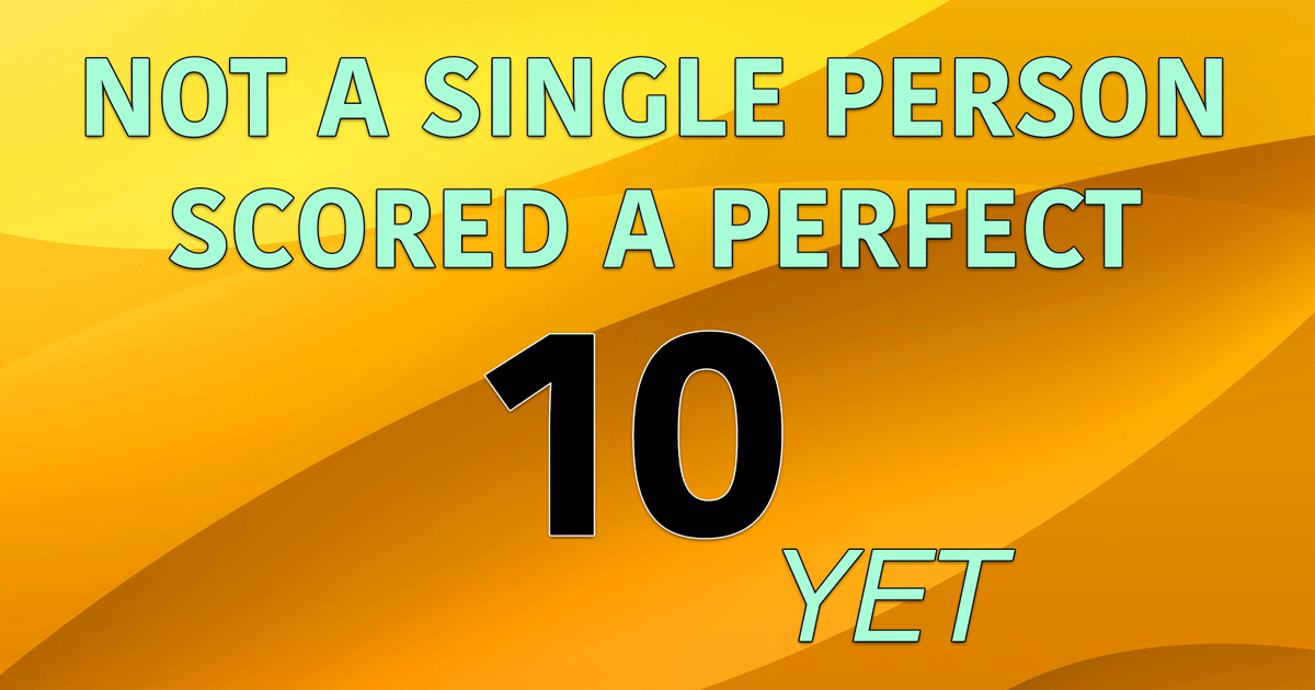 Not a single person scored a 10