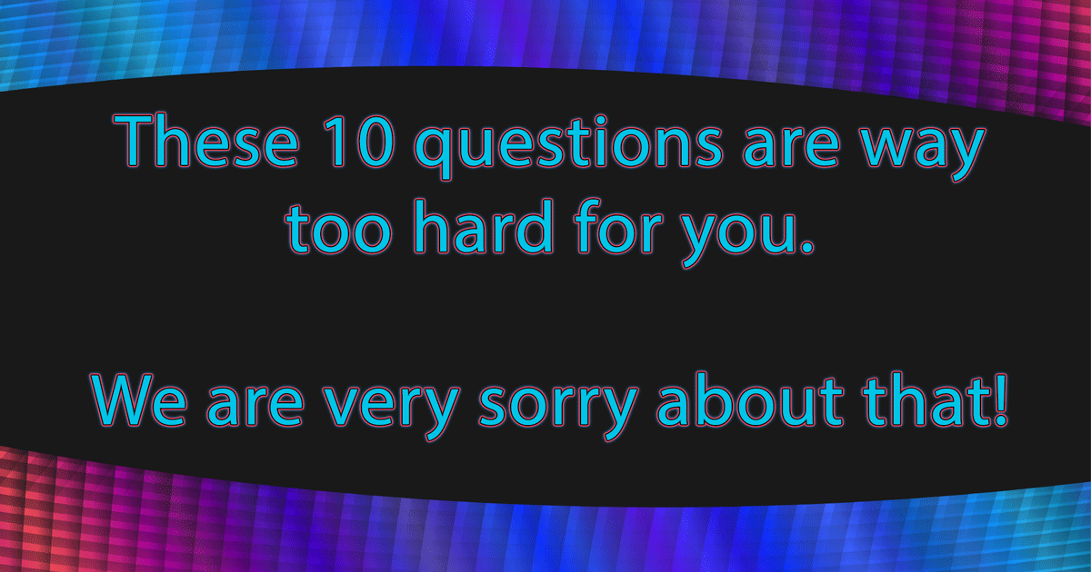10 very hard questions