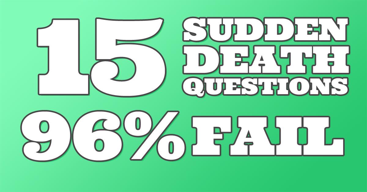 96% fail this Sudden Death