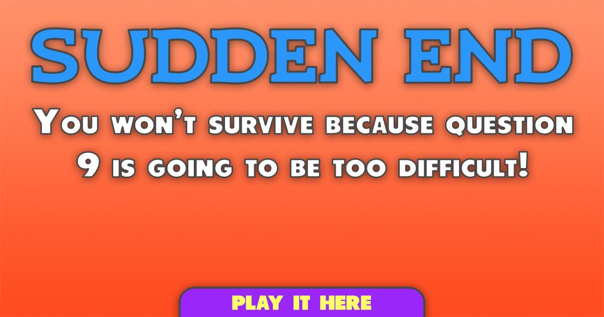 You won't survive question 9