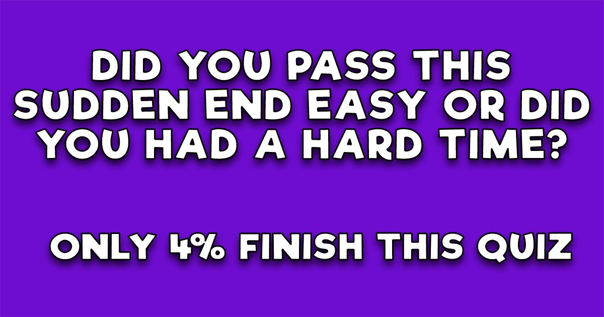 Impossible Sudden End Quiz