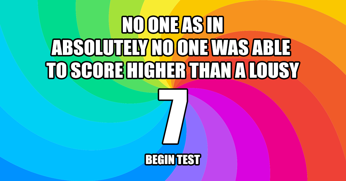 Most people can't get more than 7 in this quiz!