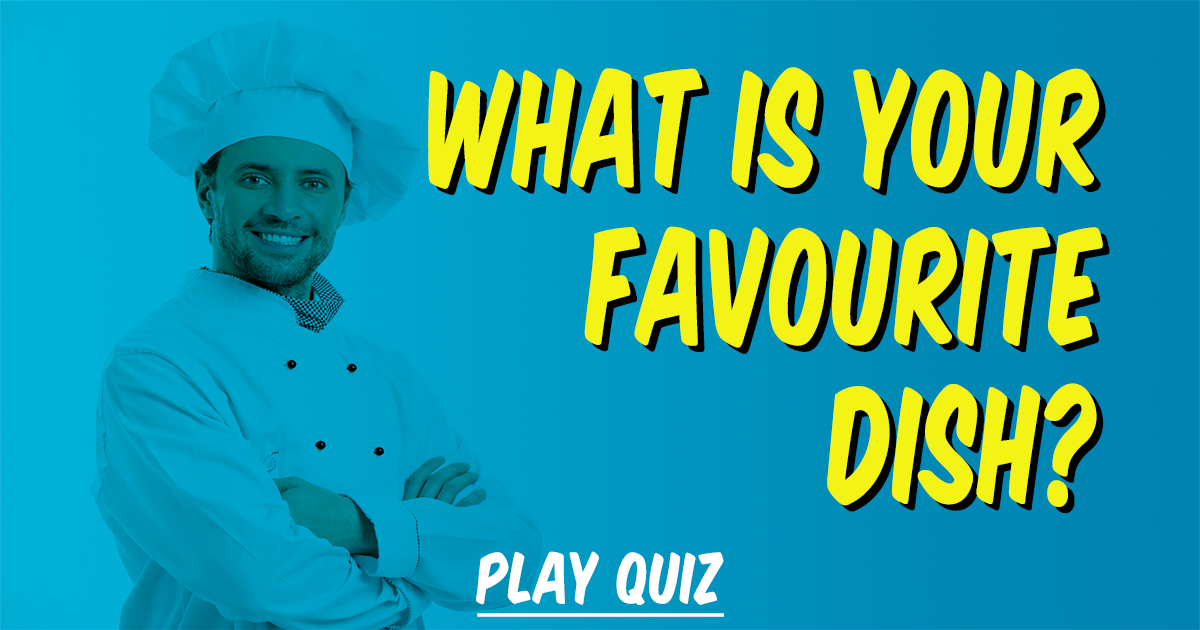 What is your favourite dish?