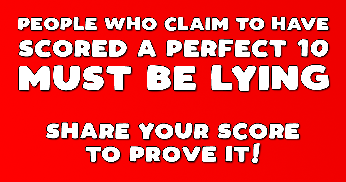 We bet you won't score a perfect 10
