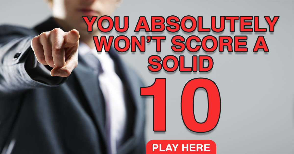 You absolutely won't score a solid 10