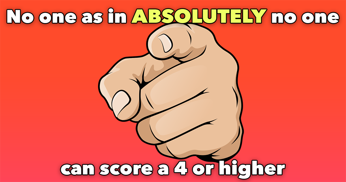 You absolutely won't score higher than a 4!
