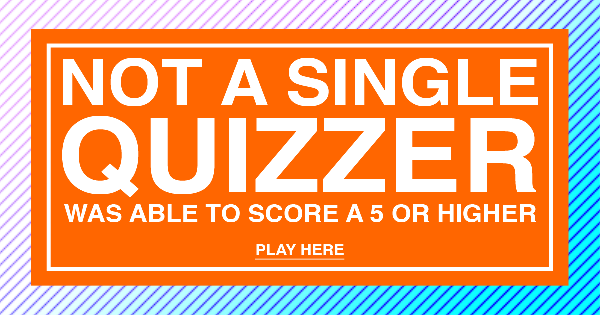 Are you smarter than the average quizzer? Prove us!