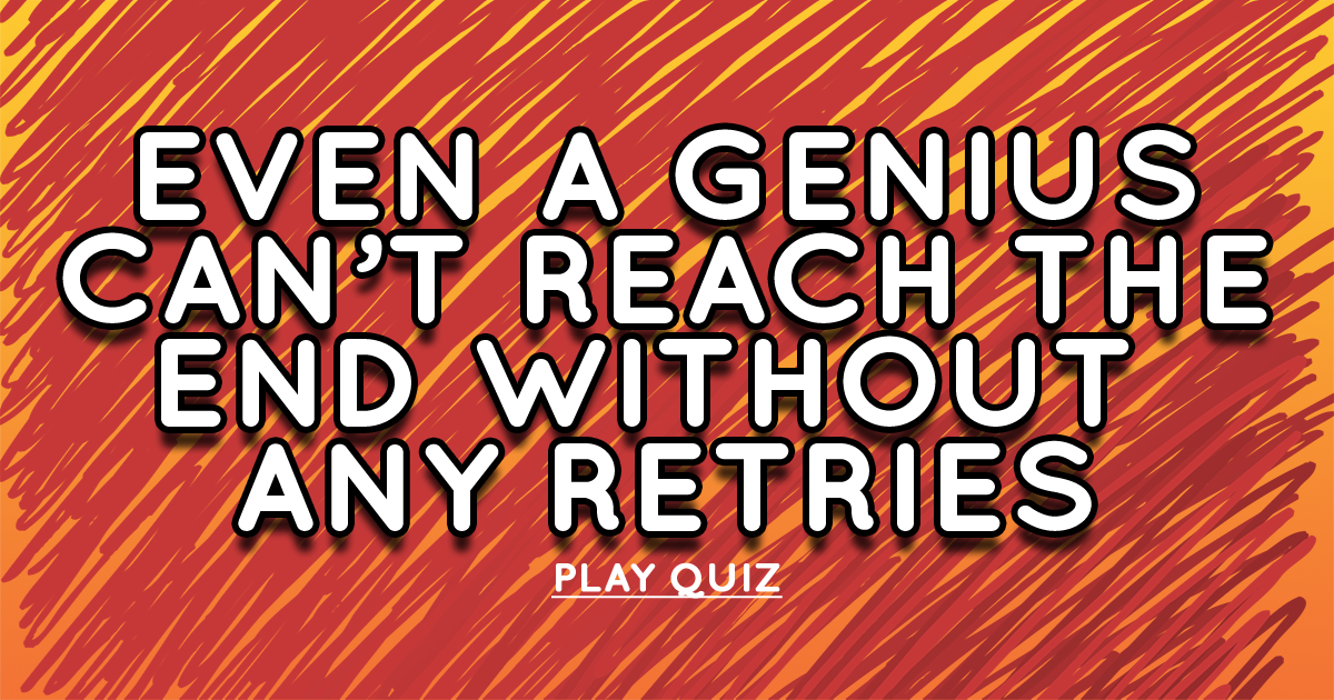 Tell us, did you reach the end without any retries?