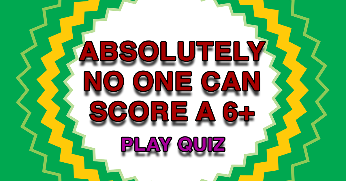 Tell us if you did score higher than a 6