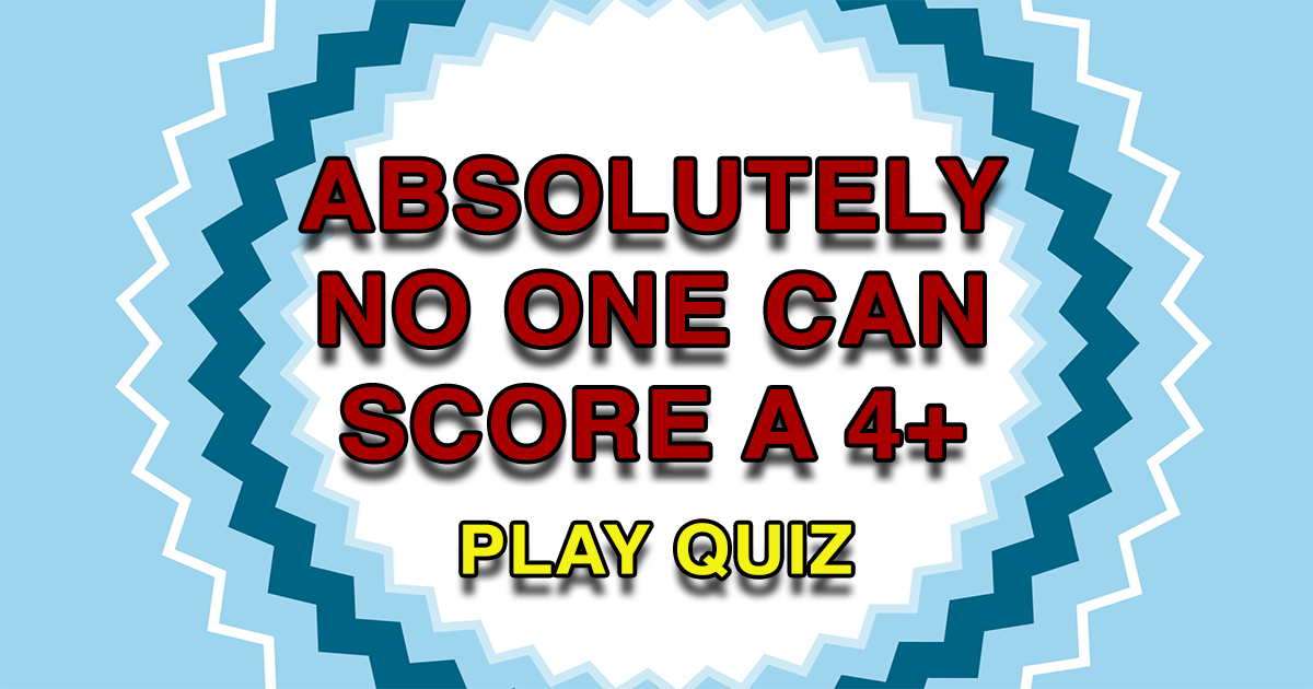 This quiz is so hard even a 4 seems impossible to score