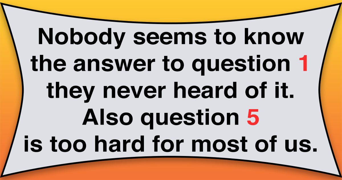 We wonder if this quiz is too hard for you