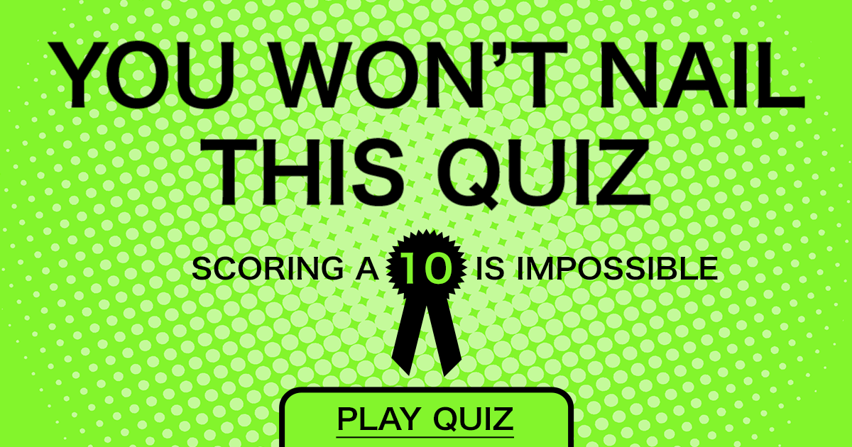 You absolutely won't nail this quiz