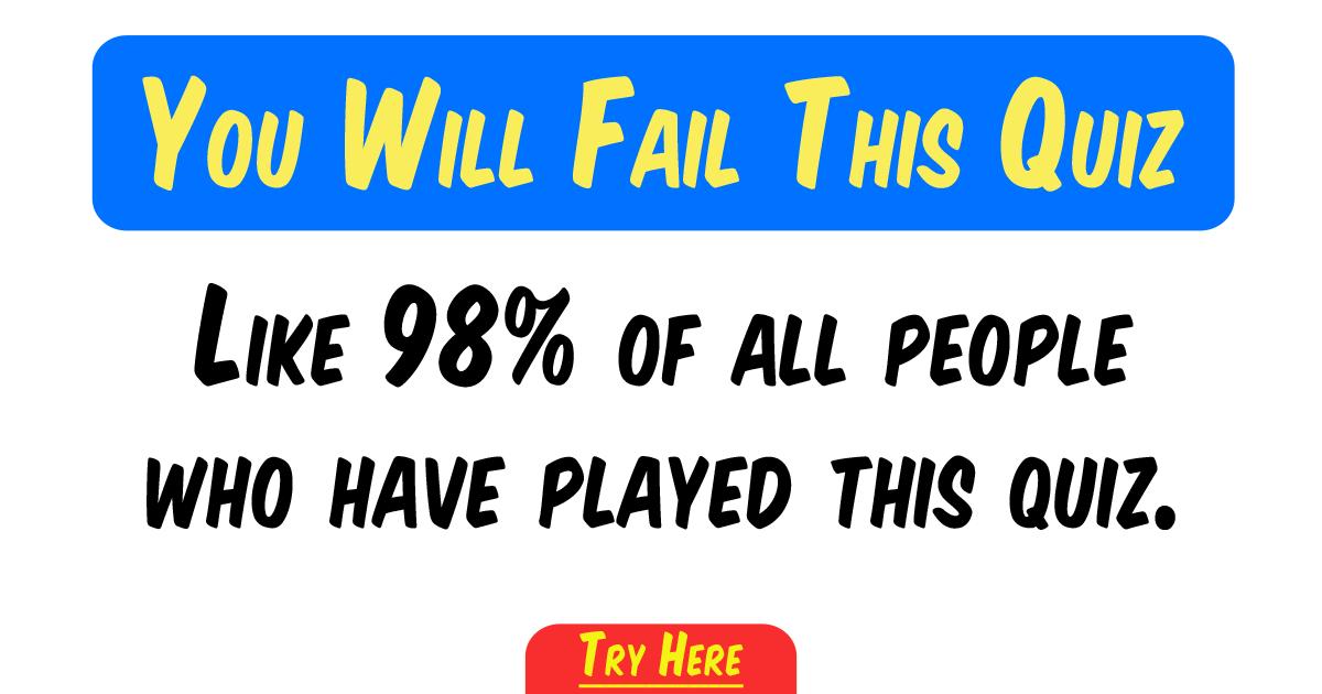 You'll definitely fail this difficult quiz