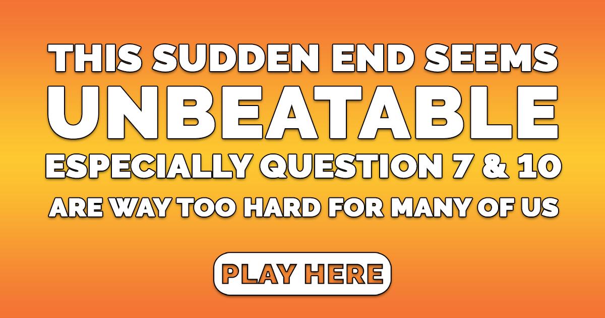 Unbeatable Sudden End