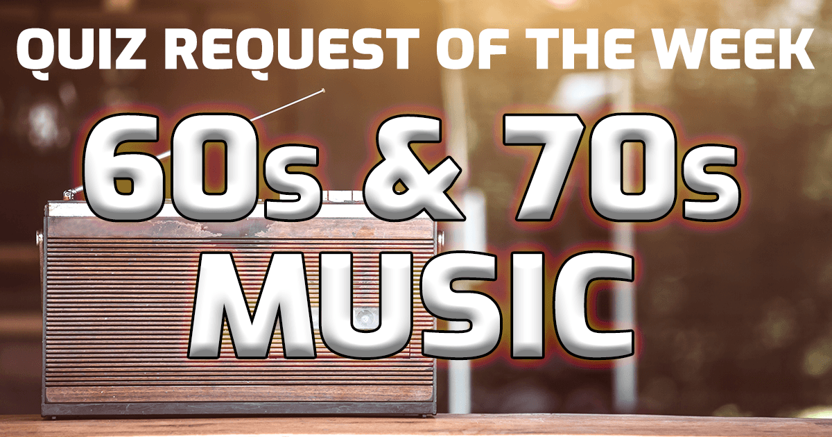 Quiz Request Of The Week: 60s & 70s Music