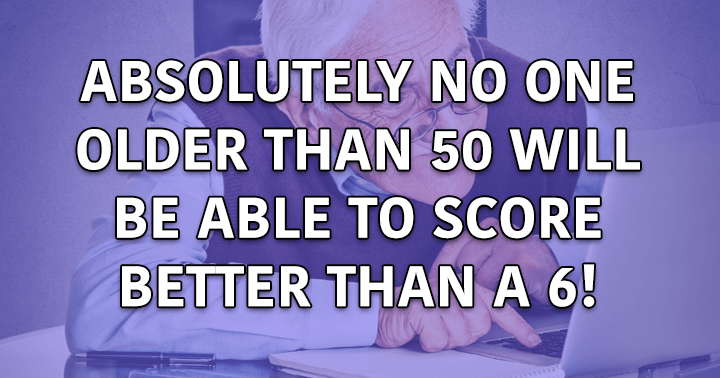 Are you older than 50 and smart enough to score better than a 6