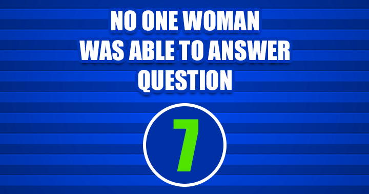 No woman was able to question 7 so far!