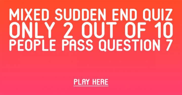Mixed Sudden End Quiz
