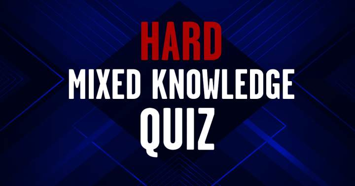 HARD Mixed Knowledge Quiz